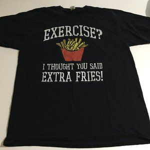 Exercise?I thought you said Extra Fries XL T-Shirt